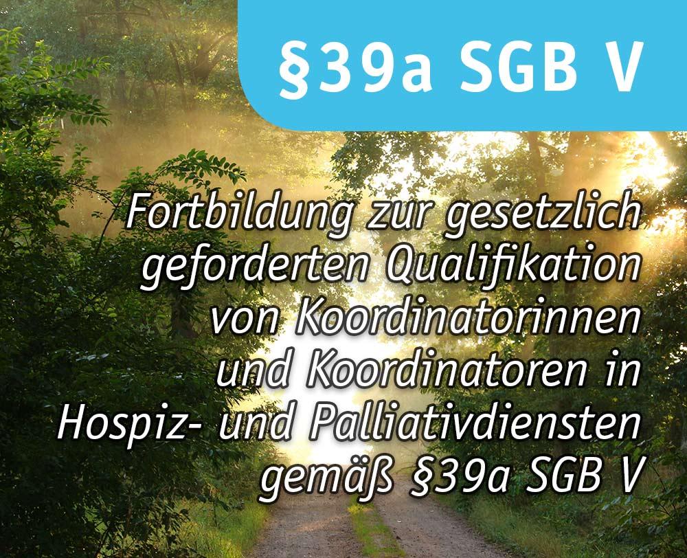 Fortbildung zur gesetzlich geforderten Qualifikation von Koordinatorinnen und Koordinatoren in Hospiz- und Palliativdiensten gemäß §39a SGB V